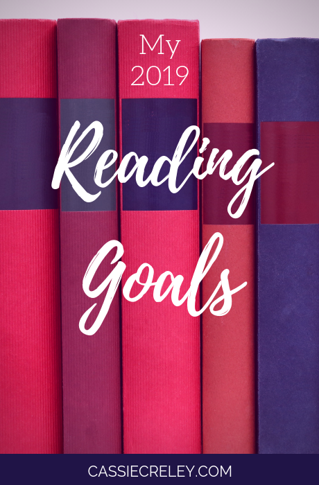 My reading goals for 2019—Wondering what books to read in the new year? I have some ideas! | cassiecreley.com