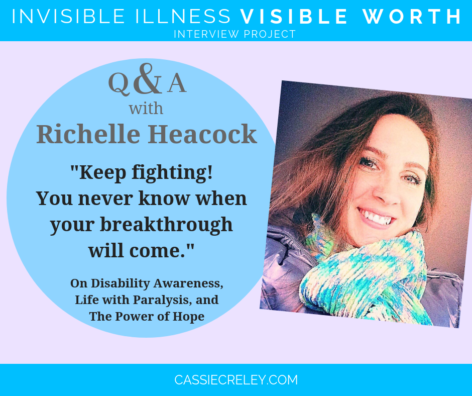 """Q&A with Richelle Heacock: """"Keep fighting! You never know when your breakthrough will come."""" Interview on disability awareness, life with paralysis, and the power of hope. (Invisible Illness Visible Worth Interview Project) 