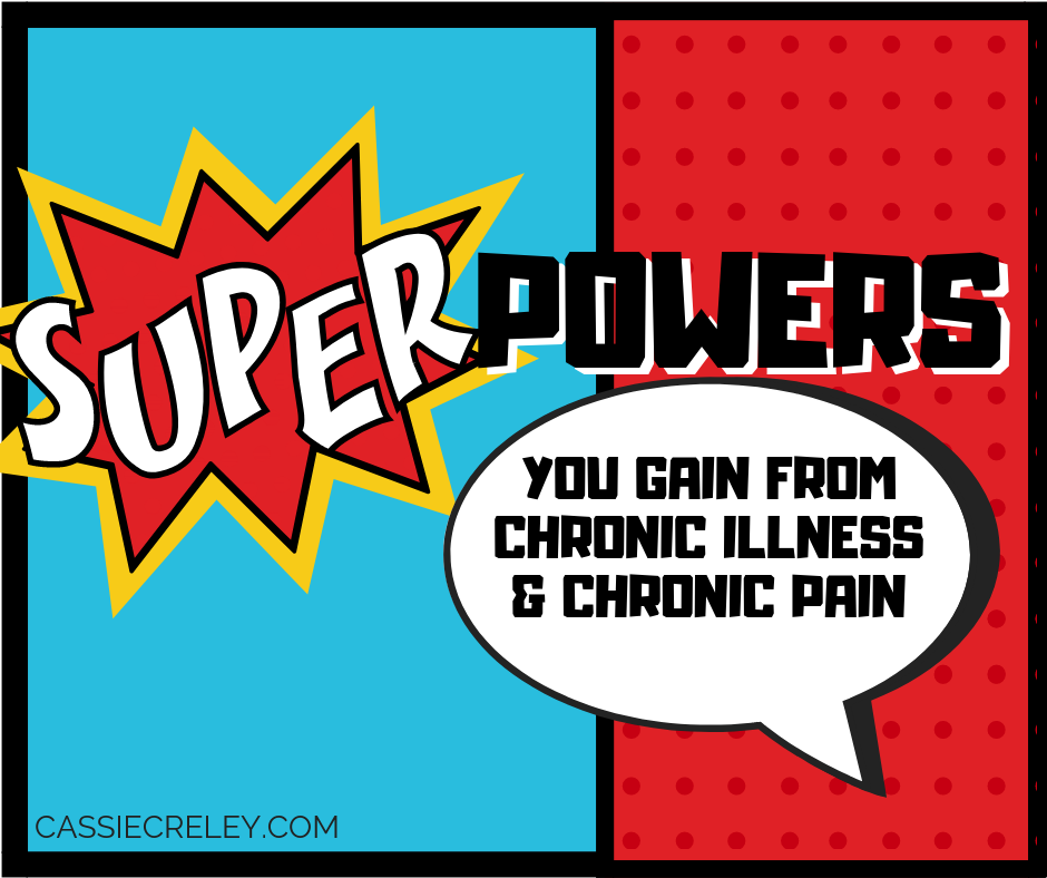 Superpowers You Gain From Chronic Illness and Chronic Pain—Some humorous examples, as well as some that really are superpowers we could use more of.   cassiecreley.com