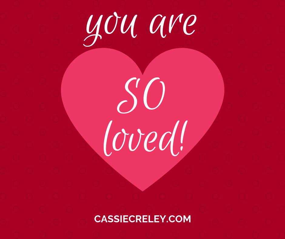 You are SO Loved—A selection of Bible verses and song lyrics describing how God loves you infinitely. A perfect reminder for Valentine's Day or any day. | cassiecreley.com